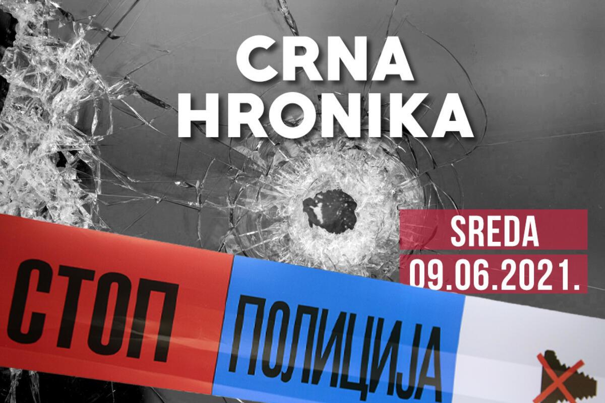 """CRNA HRONIKA ZA 09. JUN 2021: Uhapšeno četvoro u akciji """"Muflon"""", ljudi masovno ginu na magistralnom putu kod Čačka"""